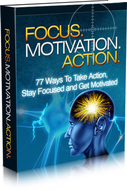Focus. Motivation. Action