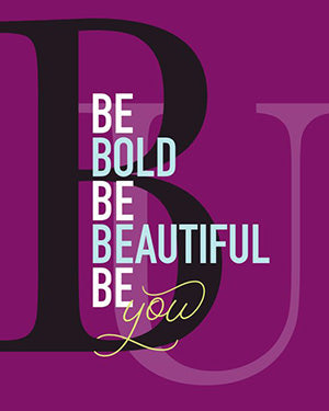 """Be Bold Be Beautiful"" 8 x 10 Paper Art Print"