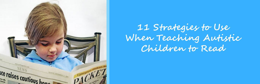 11 Strategies to Use When Teaching Autistic Children to Read