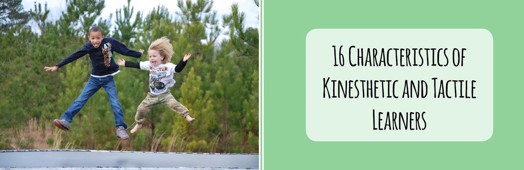 16 Characteristics of Kinesthetic and Tactile Learners