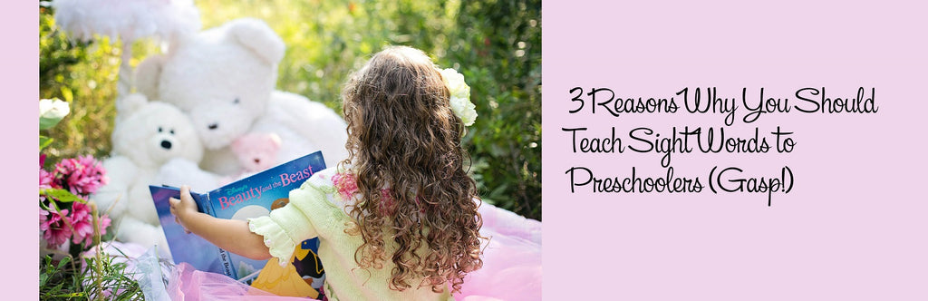 3 Reasons Why You Should Teach Sight Words to Preschoolers (Gasp!)