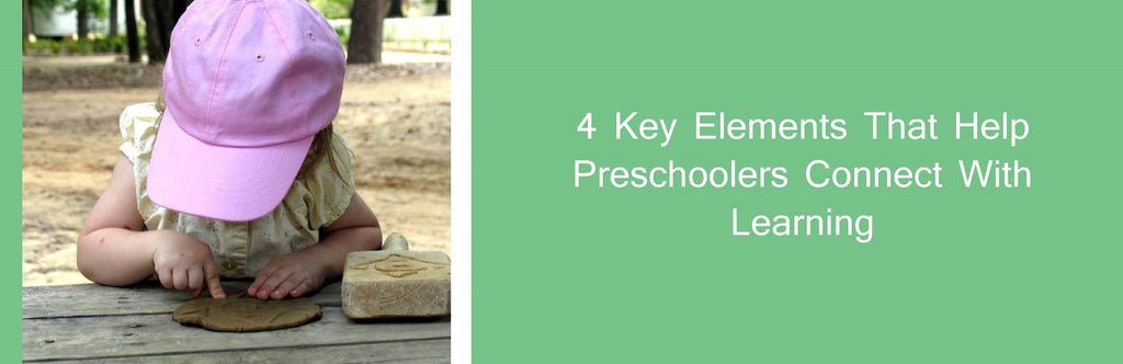 4 Key Elements That Help Preschoolers Connect With Learning