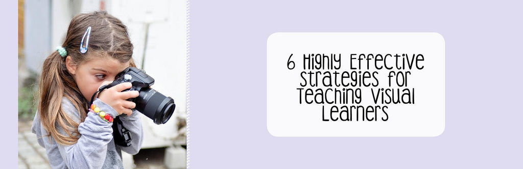 6 Highly Effective Strategies for Teaching Visual Learners