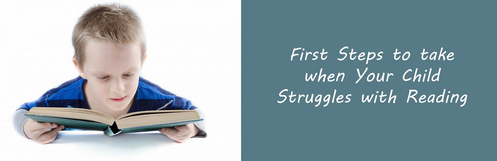 First Steps to take when Your Child Struggles with Reading