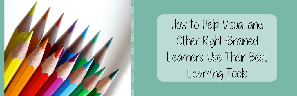 How to Help Visual and Other Right-Brained Learners Use Their Best Learning Tools