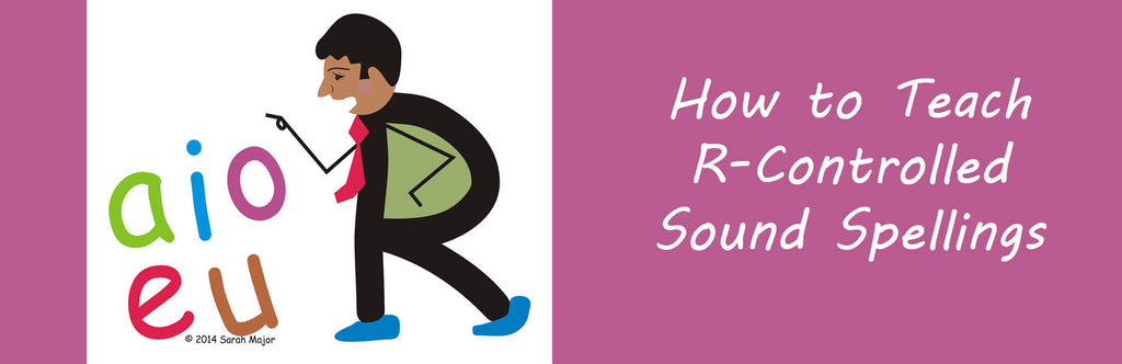 How to Teach R-Controlled Sound Spellings