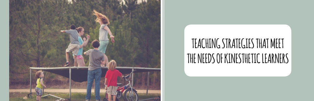 Teaching Strategies that Meet the Needs of Kinesthetic Learners