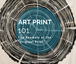 "Art Print 101: The Anomaly of The ""Original Print"""