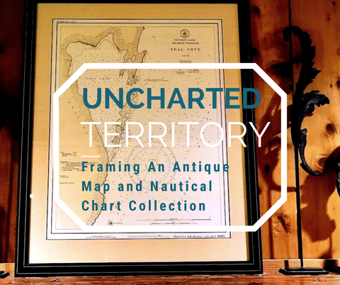 Uncharted Territory: Framing An Antique Map & Nautical Chart