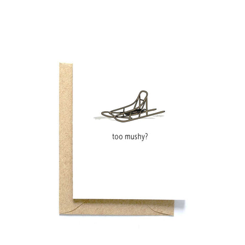 TOO MUSHY GREETING CARD