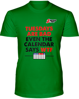 Tuesdays are Bad - Even the Calendar says WTF - 2WICKEDtees