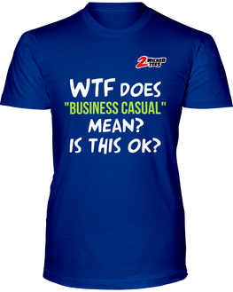 "WTF does ""Business Casual"" mean, is this ok? - 2WICKEDtees"
