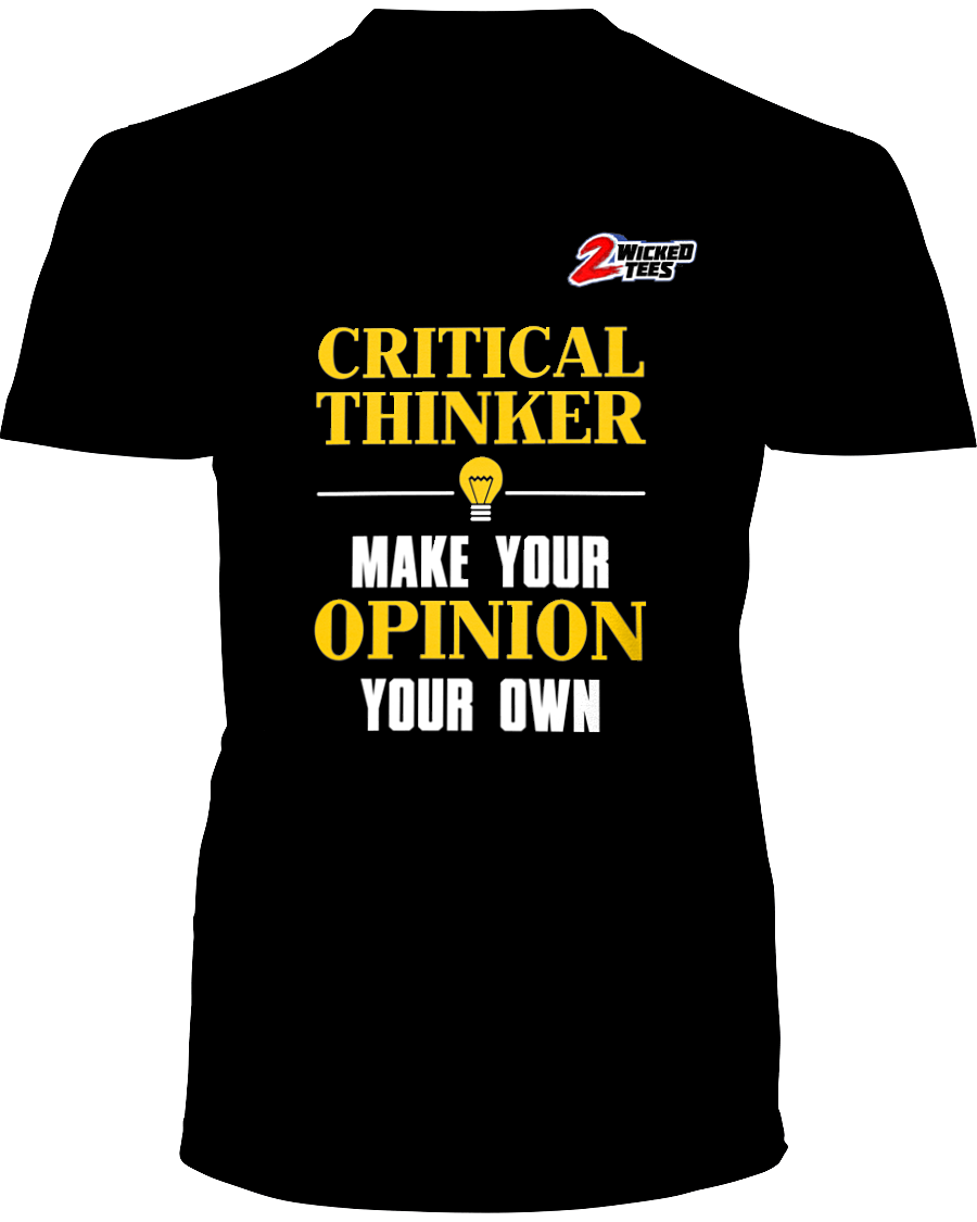Critical Thinker - Make your opinion your own - 2WICKEDtees