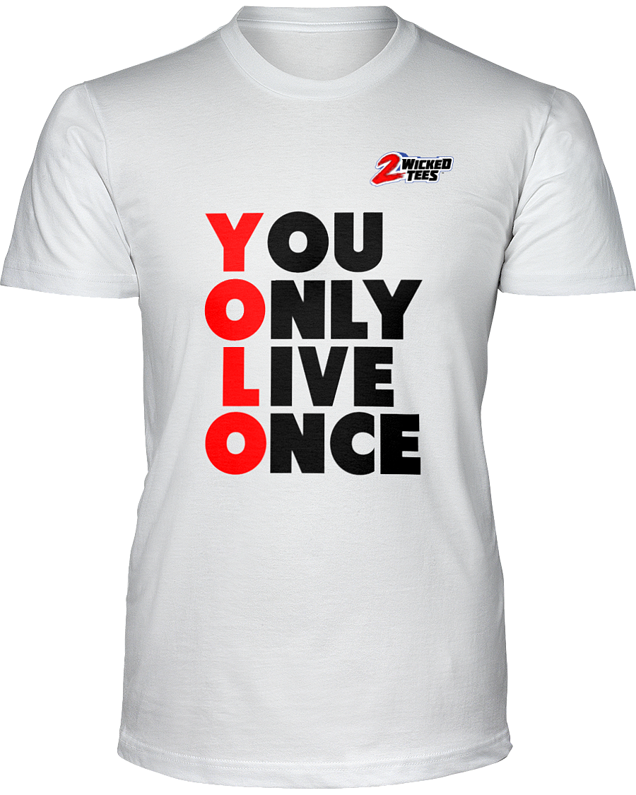 You Only Live Once - 2WICKEDtees