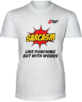 Sarcasm - Like Punching but with words - 2WICKEDtees