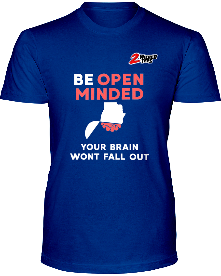 Be open minded, your brain wont fall out - 2WICKEDtees