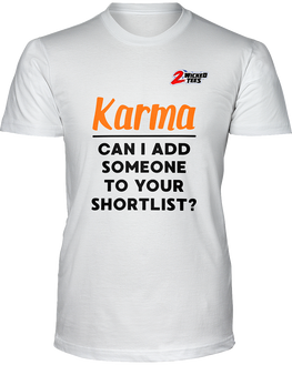 Karma, Can I add someone to your short list? - 2WICKEDtees