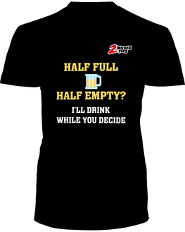 Half Full or Half Empty - I'll drink while you decide - 2WICKEDtees
