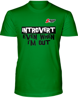 Introvert - Even when i'm out - 2WICKEDtees