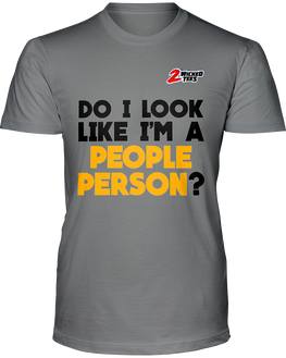 Do I look like i'm a people person? - 2WICKEDtees