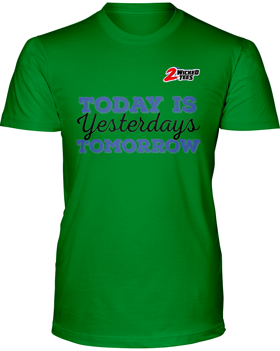 Today is Yesterdays Tomorrow - 2WICKEDtees