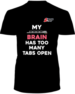 My Brain has too many tabs open - 2WICKEDtees