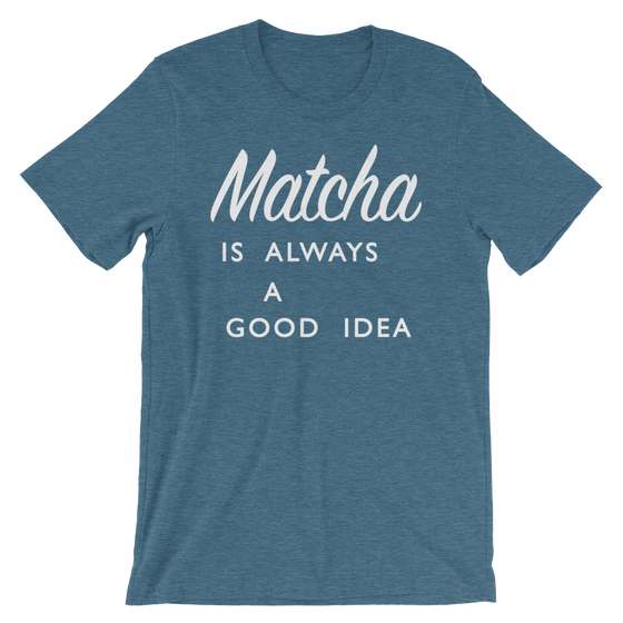 Matcha is Always a Good Idea - Short-Sleeve Unisex T-Shirt (More Colors Available)