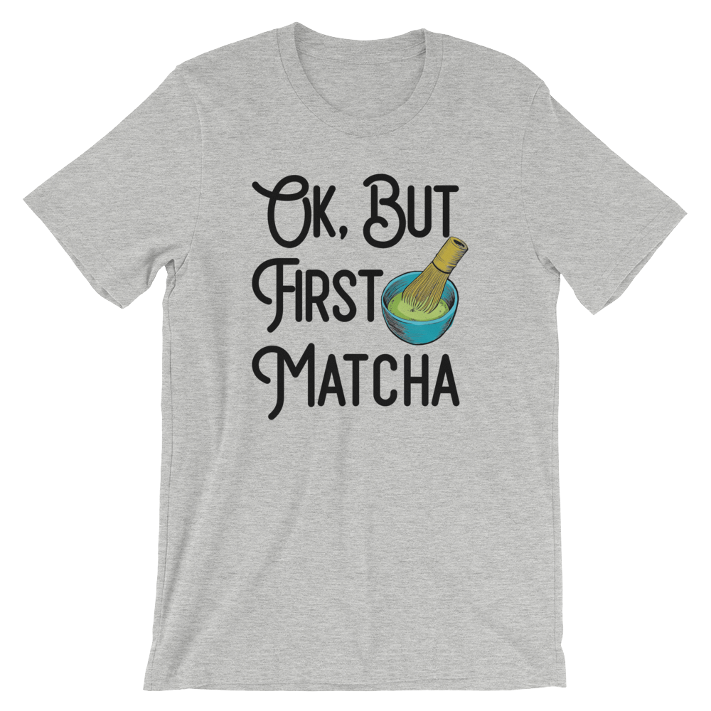 Ok, But First Matcha - Short-Sleeve Unisex T-Shirt (More Colors Available)