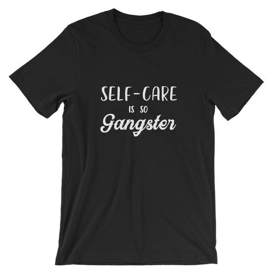 Self-Care is so Gangster - Short-Sleeve Unisex T-Shirt (More Colors Available)