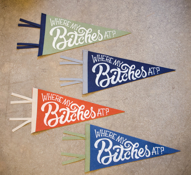 Hand Screen-Printed Wool Pennant: Where My Bitches At?