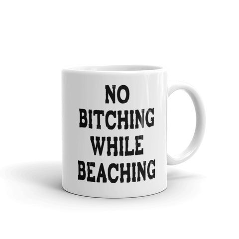 No Bitching While Beaching Coffee Mug - Beach Rustic Artisan Country Decor