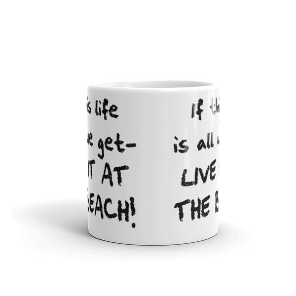 If This Life Is All We Get - Live It at the Beach Coffee Mug, 11oz and 15oz - Beach Rustic Artisan Country Decor