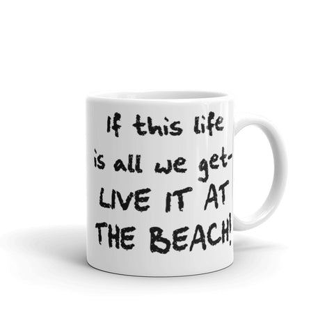 If This Live Is All We Get Live It at the Beach Coffee Mug - Beach Rustic Artisan Country Decor