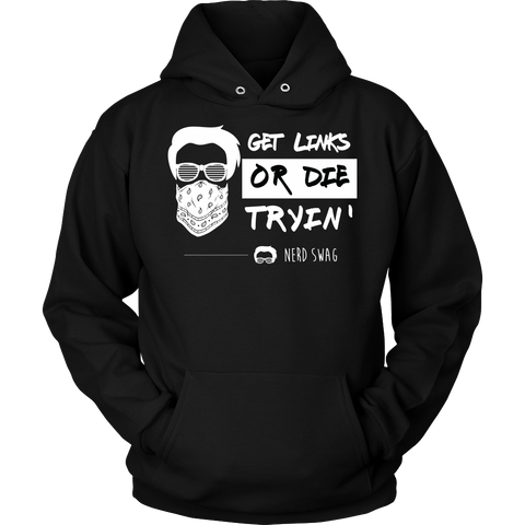 Get Links or Die Tryin' Hooded Sweatshirt