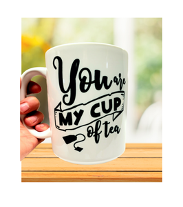 You Are My Cup of Tea- BIG 15 oz. Mug