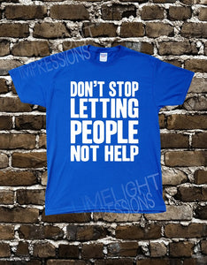 Don't Stop Letting People Not Help- Men's T-shirt Impractical Jokers Fan Made Shirt