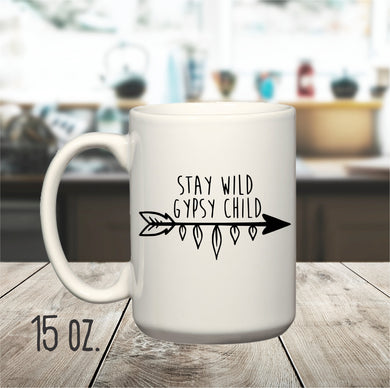 15 oz. Stay Wild Gypsy Child Mug, Boho Mug, Bohemian Mug, Hippie Mug, Peaceful Mug, Witchy mug, Free soul, Wiccan Mug, Adventure Mug