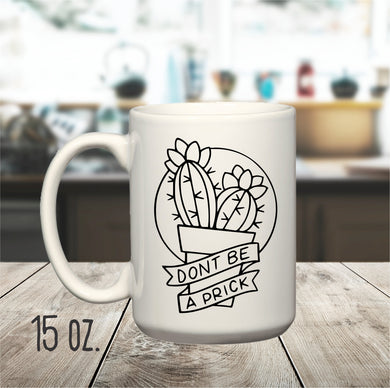 15 oz. Don't Be A Prick Mug, Funny Cactus Mug, Mug for Plant Lover, Mugs for Jerks, Sarcastic Mug, Coffee Cup for Boss,