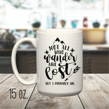 15 oz. Not All Who Wander Are Lost, But I Probably Am Mug, Funny Mug, Traveler Mug, Adventure Mug, Camping Coffee Cup, Sarcastic Mug