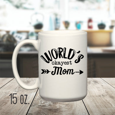 15 oz. World's Okayest Mom Mug, World's Okayest Dad Mug, Funny Mugs for Mom and Dad, Sarcastic mug for Mom, Funny Coffee Cup