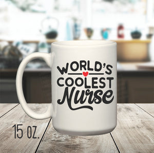 15 oz. World's Coolest Nurse Mug, Essential Worker Mug, Coffee Cup for Nurse, Funny Mug for Nurse, Sarcastic Gift for Nurse,