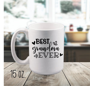 15 oz. Best Grandma Ever Mug, Best Nana Ever mug, Best Mimi Ever Mug, Best Gigi Ever Mug, Mug for Grandparent, Gifts for Grandma,