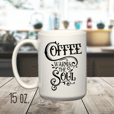 15 oz. Coffee Warms the Soul Mug, Mug for Coffee Lovers, Cool Looking Mug, Coffee Mug Saying, Gift for someone who likes Coffee, Cute Mug