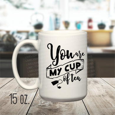 15 oz. You Are My Cup of Tea Mug, Mugs for Tea Drinkers, Cute Tea Mugs, Tea Lover Mug,