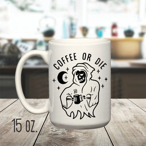 15 oz. Coffee Or Die Mug, Death Coffee Cup, Mug for Coffee Lovers, Grim Reaper Mug, Silly Coffee Mug,