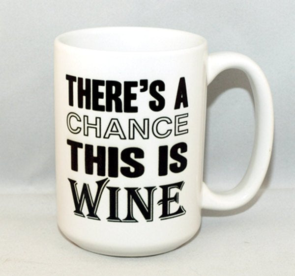 There is a Chance This Is Wine BIG 15 oz Mug