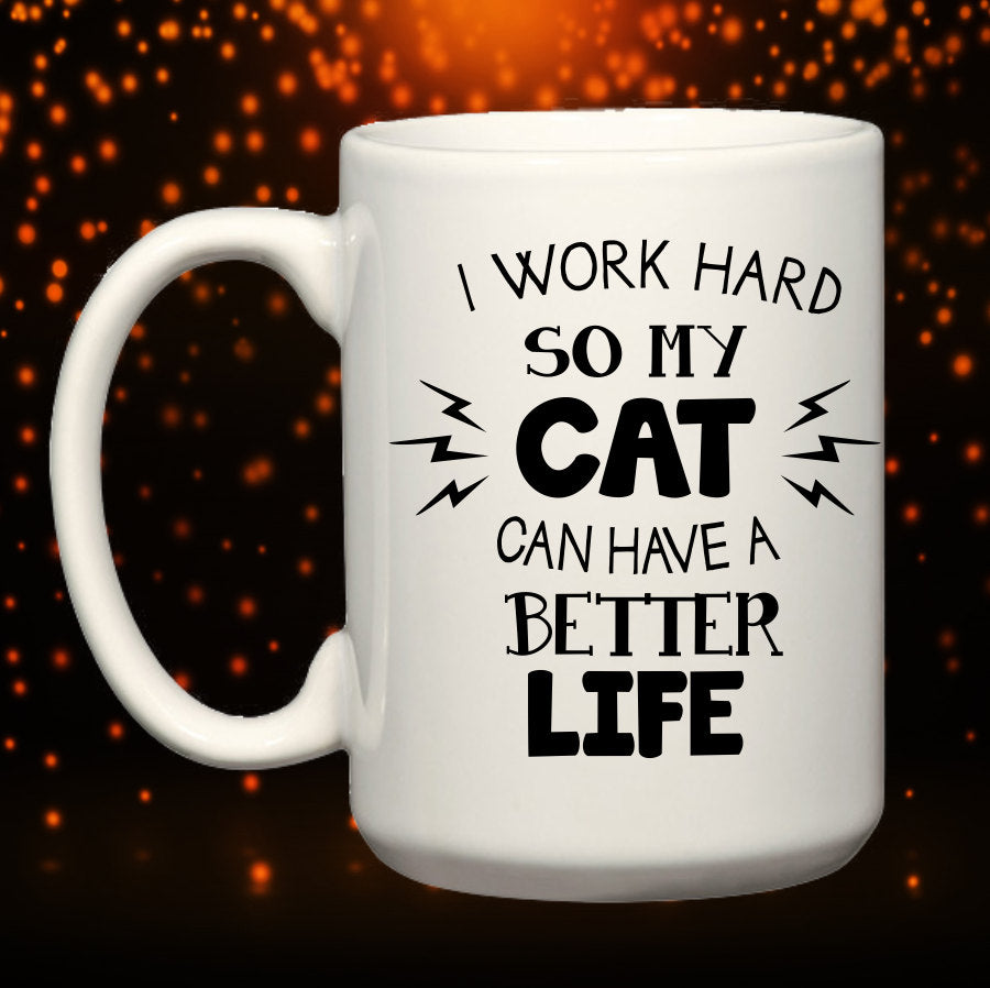 I Work Hard So My Cat Can Have A Better Life BIG 15 oz.Mug