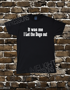 It was me I let the Dogs out- Men's T-Shirt