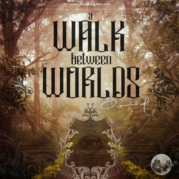 The Witches Moon® - A Walk Between Worlds - October 19'