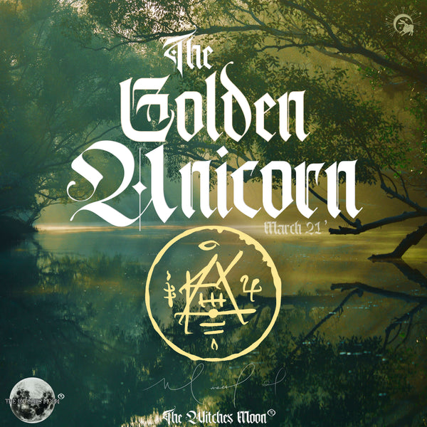The Witches Moon® - The Golden Unicorn - March 2021